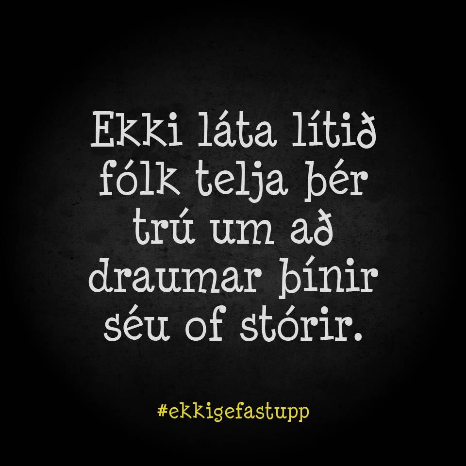 Ekki láta lítið fólk telja þér trú um að draumar þínir séu of stórir.