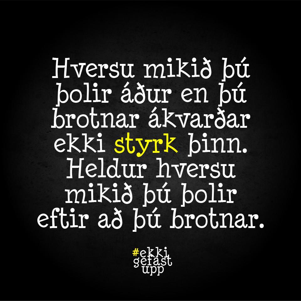 Hversu mikið þú þolir áður en þú brotnar ákvarðar ekki styrk þinn. Heldur hversu mikið þú þolir efti