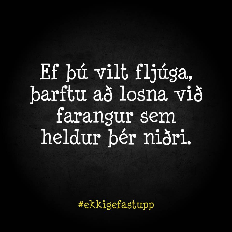 Ef þú vilt fljúga, þarftu að losna við farangur sem heldur þér niðri.