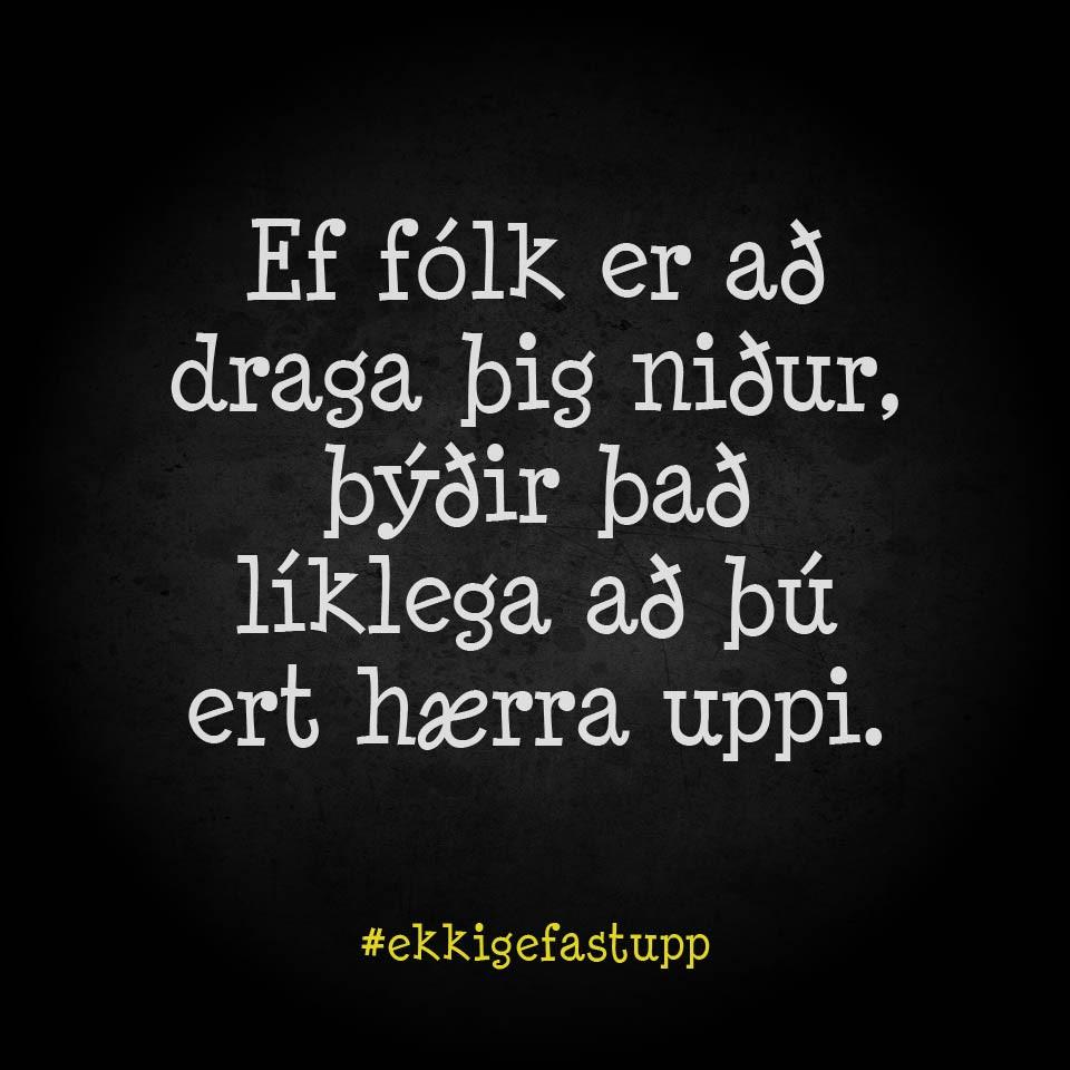 Ef fólk er að draga þig niður, þýðir það líklega að þú ert hærra uppi.