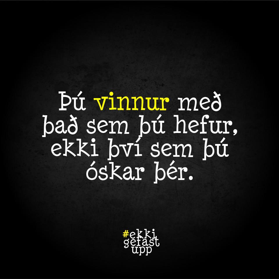 Þú vinnur með það sem þú hefur, ekki það sem þú óskar þér.
