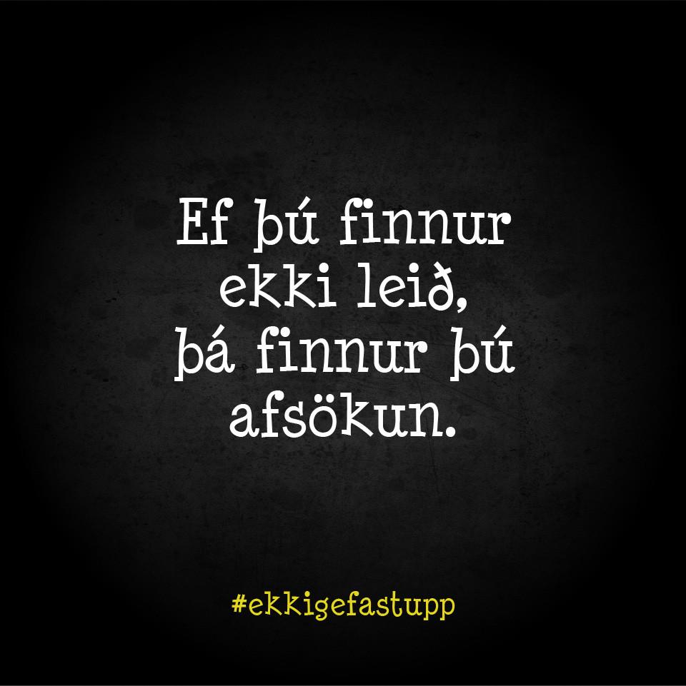 Ef þú finnur ekki leið, þá finnur þú afsökun.