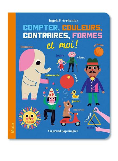 Compter, Couleurs, Contraires, Formes (Ingela P. Arrhenius) - Hélium Éditions