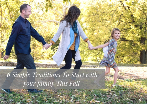 6 Simple Traditions To Start With Your Family This Fall