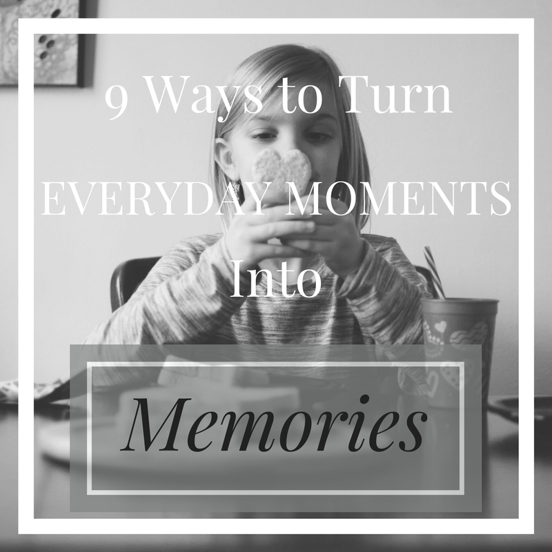 9 Ways to Turn Everyday Moments Into Memories
