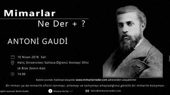 Antoni Gaudi Haliç Üniversitesi'nde Konuşulacak