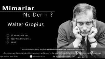 Walter Gropius Kadir Has Üniversitesi'nde Konuşulacak