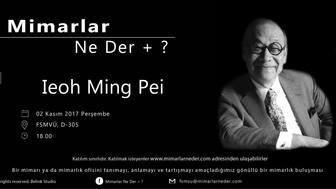 FSMVÜ'nün Bu Haftaki Konusu Ieoh Ming Pei