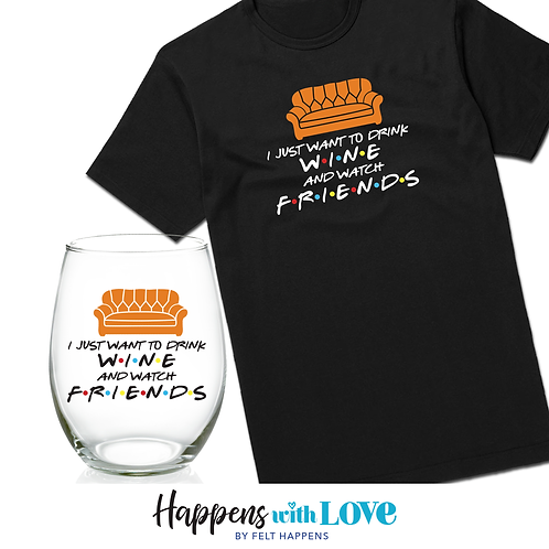 Drink Wine and Watch FRIENDS Shirt or Glass