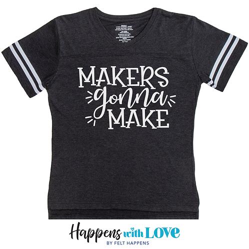 Makers Gonna Make Shirt