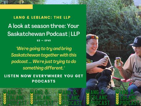 EP41: A look at season three: Your Saskatchewan Podcast | LLP