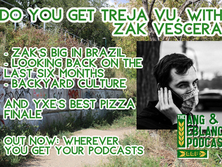 EP36: Do you get treja vu, with Zak Vescera