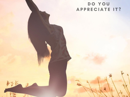Tips On How To Better Appreciate Your Life