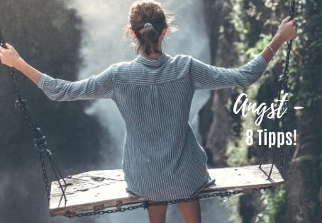 Von der Angst ins Vertrauen! Hier gibt's 8 Tipps wie Du mit ihr umgehen kannst!