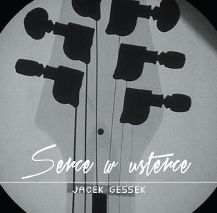 "Jacek GESSEK - ""Serce w usterce"""