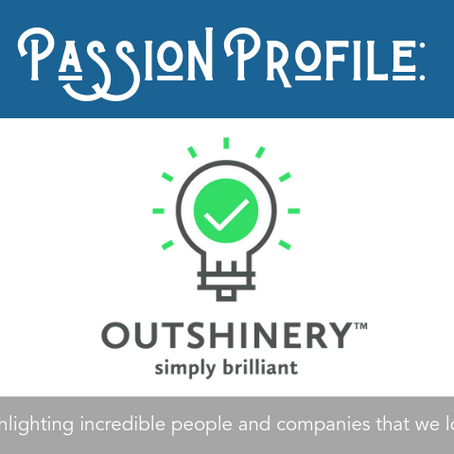 Passion Profile: Outshinery