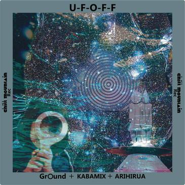 U.F.O.F.F Gr◯un土+KABAMIX+ARIHIRUA