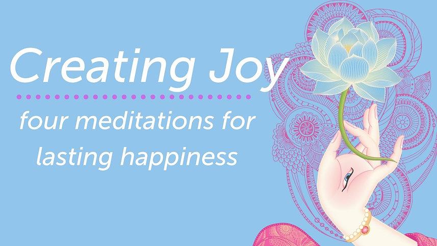 Creating Joy Four Meditations for lasting Happiness (3).jpg