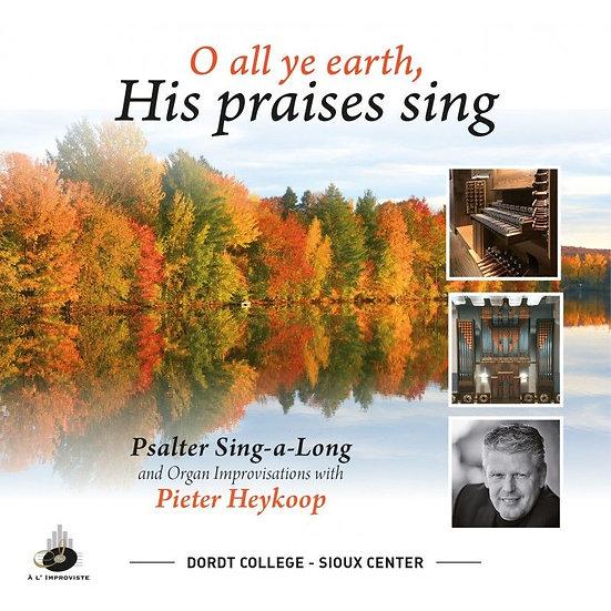 O all ye earth, His praises sing - Pieter Heykoop