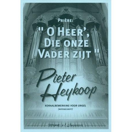 O Heer', Die onze Vader zijt - Pieter Heykoop