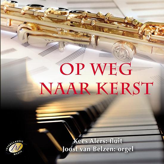 Op Weg Naar Kerst CD 1 - Kees Alers/Joost Van Belzen
