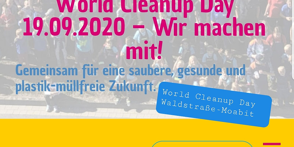 Sa.19.9.2020  WORLD CLEANUP DAY - WALDSTRASSE - MOABIT 15 -17 Uhr
