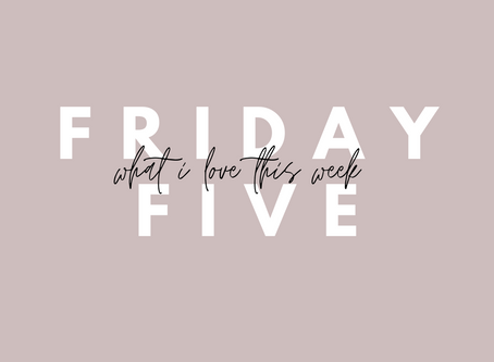5 Things I Loved This Week
