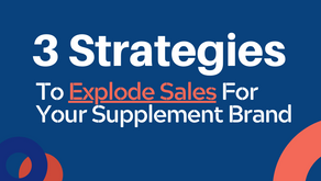 3 Strategies To Explode Sales For Your Supplement Brand