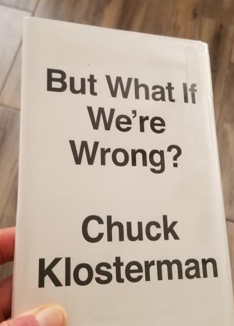 But What if We're Wrong, Chuck Klosterman