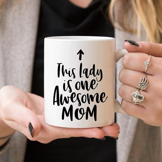 11oz Coffee Mug - This Lady Is One Awesome Mom -