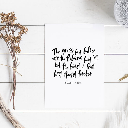 The Grass Will Wither And The Flowers Will Fall Print - Psalm 40:8
