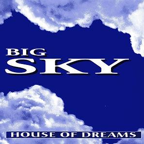 Big Sky  (House Of Dreams)  3000.jpg