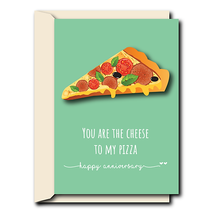 You are the cheese to my pizza