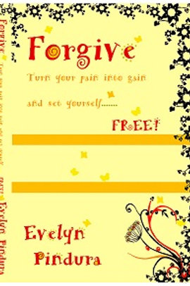 FORGIVE TURN YOUR PAIN INTO GAIN AND SET YOURSELF FREE