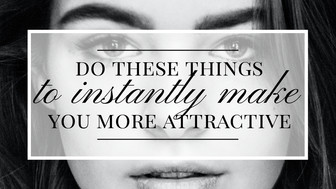 6 Things that Will Instantly Make You More Attractive