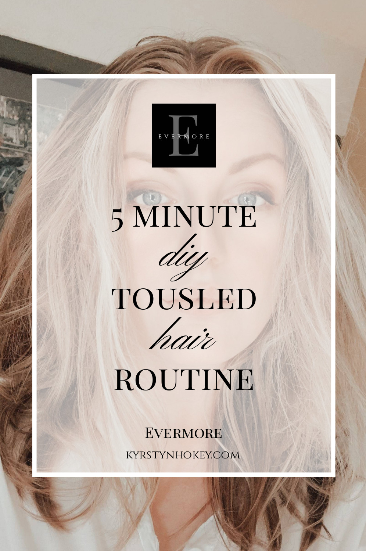 tousled hair routine, diy tousled hair, effortless hair, effortless hairstyle