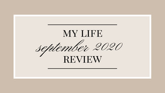 My Life - September 2020 Review