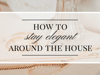 How to Stay Elegant around the House