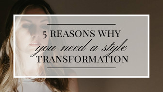 5 Reasons Why You Need a Style Transformation Now