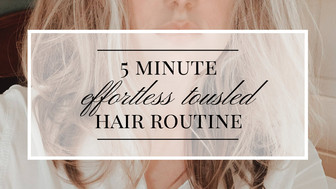 My 5 Minute DIY Tousled Hair Routine