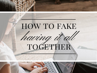 How To Look Like You Have It All Together (Even if You Don't)