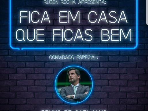 Fica em casa que ficas bem - Ruben Rocha convida Bruno de Carvalho