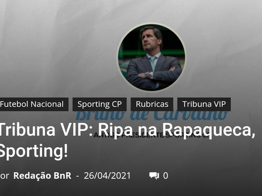 Bola na Rede - Tribuna VIP - Bruno de Carvalho Crónica 1 - Ripa na Rapaqueca Sporting!