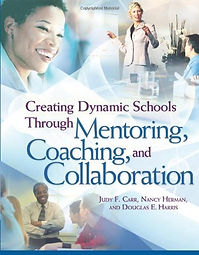 Creating Dynamic Schools Through Mentoring, Coaching, and Collaboration by Judy F. Carr, Nancy Herman, and Douglas E. Harris