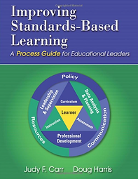 Improving Standards-Based Learning: A Process Guide for Educational Leaders by Judy F. Carr and Doug Harris