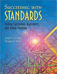 Succeeding with Standards: Linking Curriculum, Assessment and Action Planning by Judy F. Carr and Douglas E. Harris