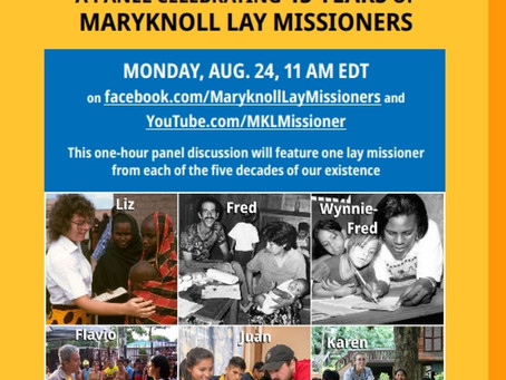 A Panel Celebrating 45 Years of Maryknoll Lay Missioners: August 24, 2020, 11:00AM EDT