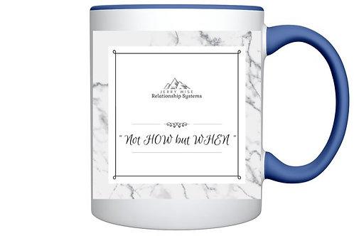 """""""Not HOW but WHEN"""" Mug"""