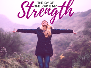 What does 'The Joy of the Lord' is our Strength mean?