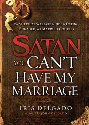 Satan, You Can't Have My Marriage: The Spiritual W